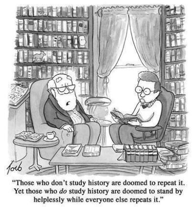Witty caricature accepting that those who do not learn from history are doomed to repeat it but suggesting that those who do learn must submit to others repeating history
